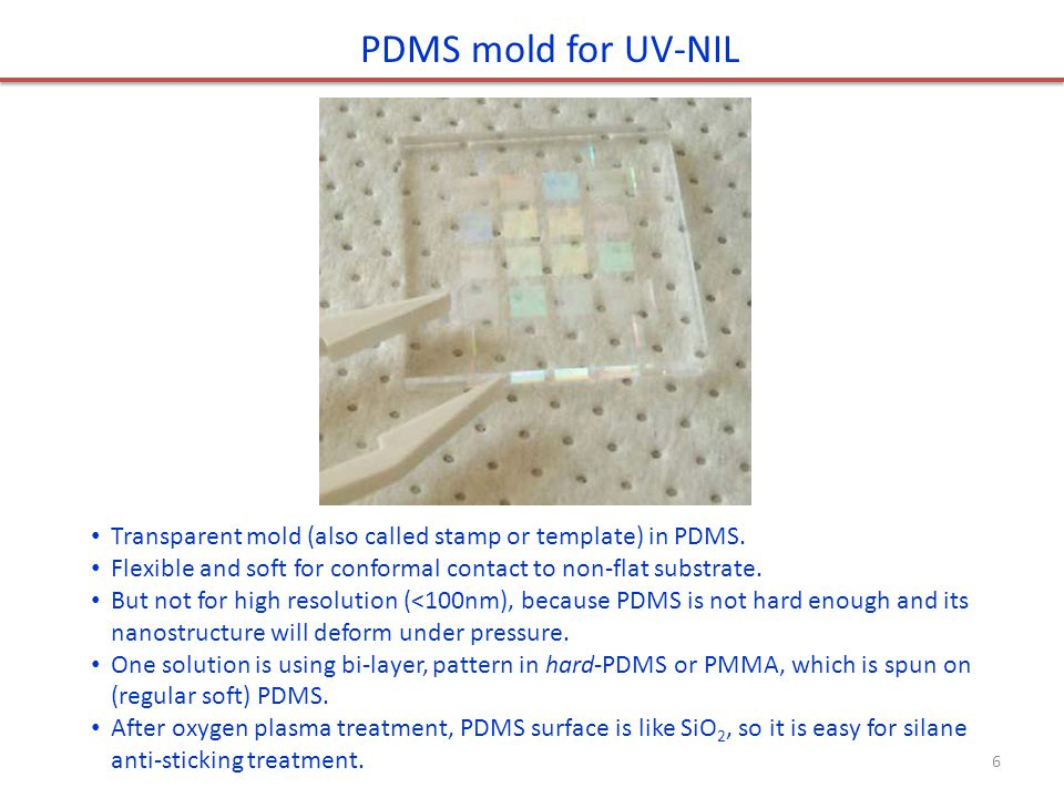PDMS mold for UV-NIL Transparent mold (also called stamp or template) in PDMS. Flexible and soft for conformal contact to non-flat substrate.