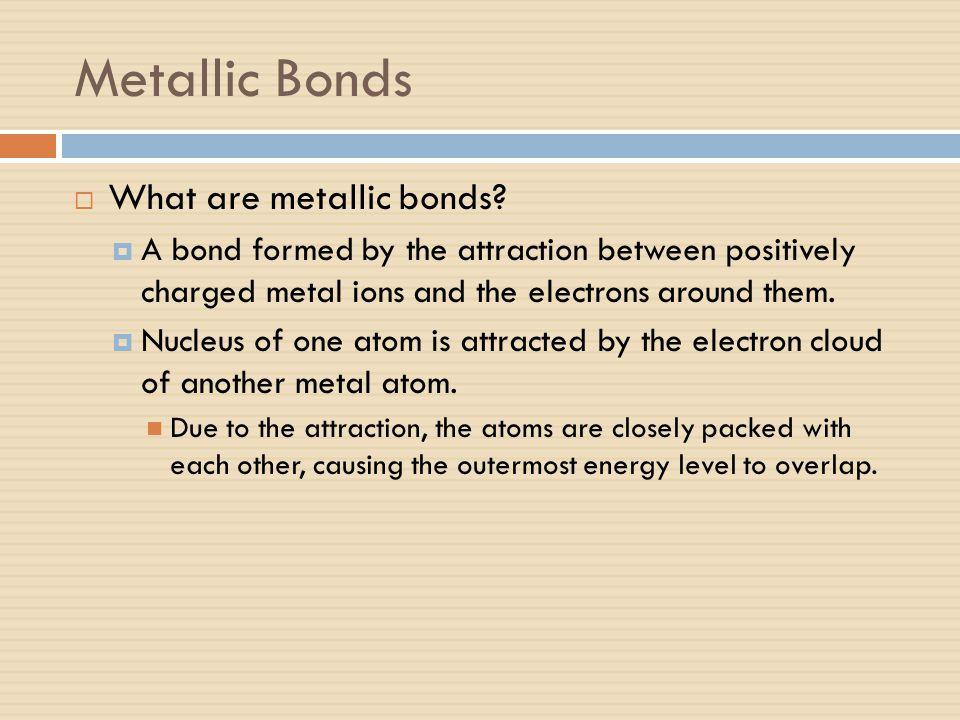 Metallic Bonds What are metallic bonds