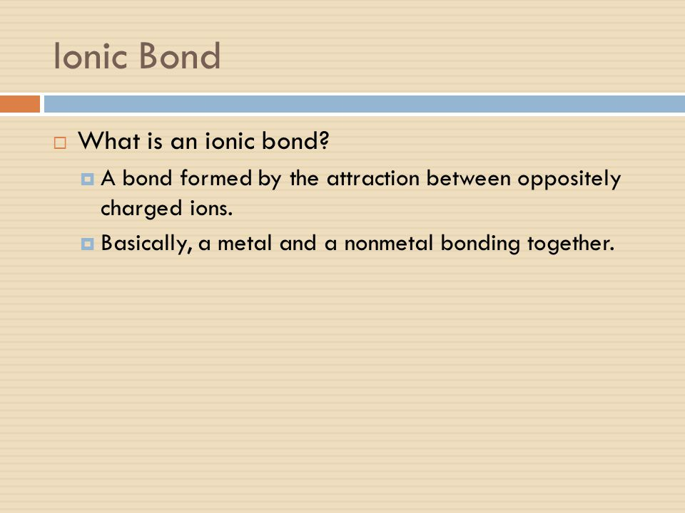 Ionic Bond What is an ionic bond