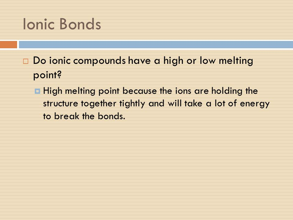 Ionic Bonds Do ionic compounds have a high or low melting point