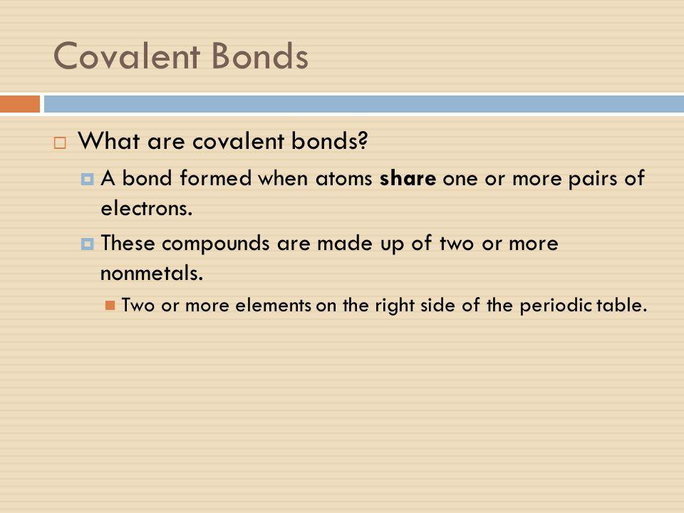 Covalent Bonds What are covalent bonds