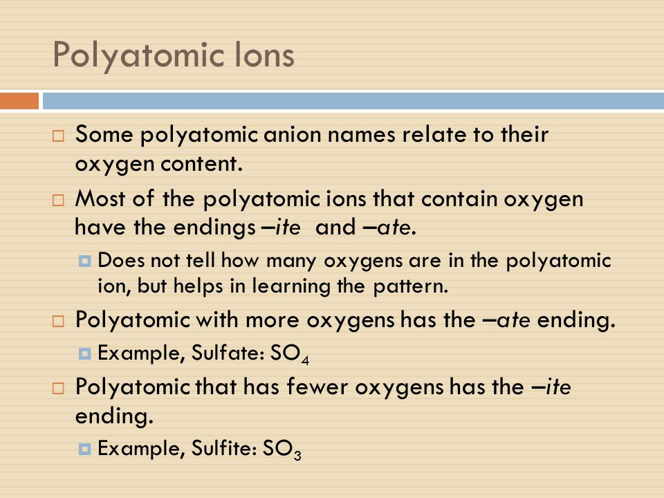 Polyatomic Ions Some polyatomic anion names relate to their oxygen content.