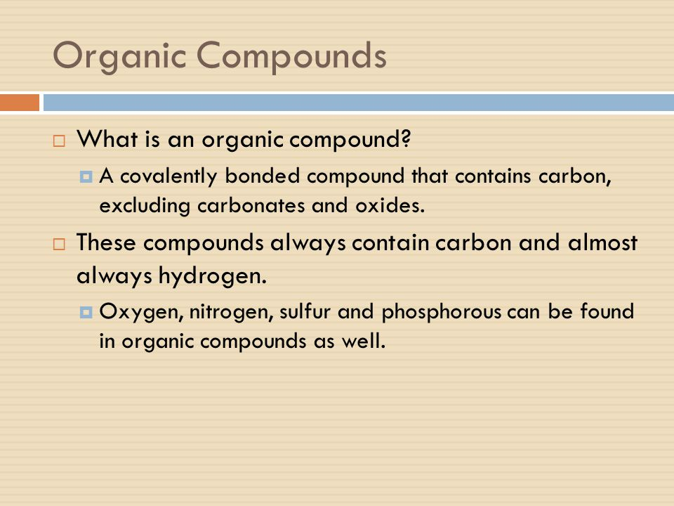 Organic Compounds What is an organic compound