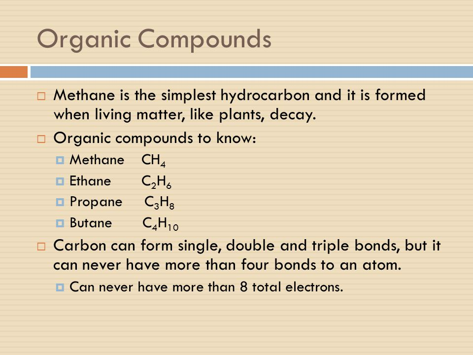 Organic Compounds Methane is the simplest hydrocarbon and it is formed when living matter, like plants, decay.