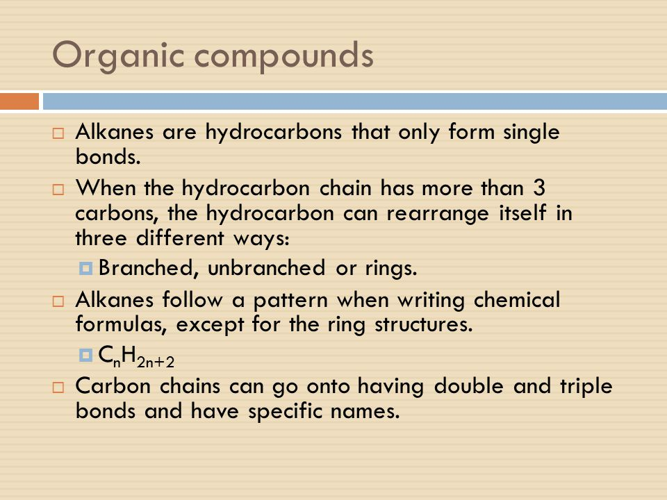 Organic compounds Alkanes are hydrocarbons that only form single bonds.