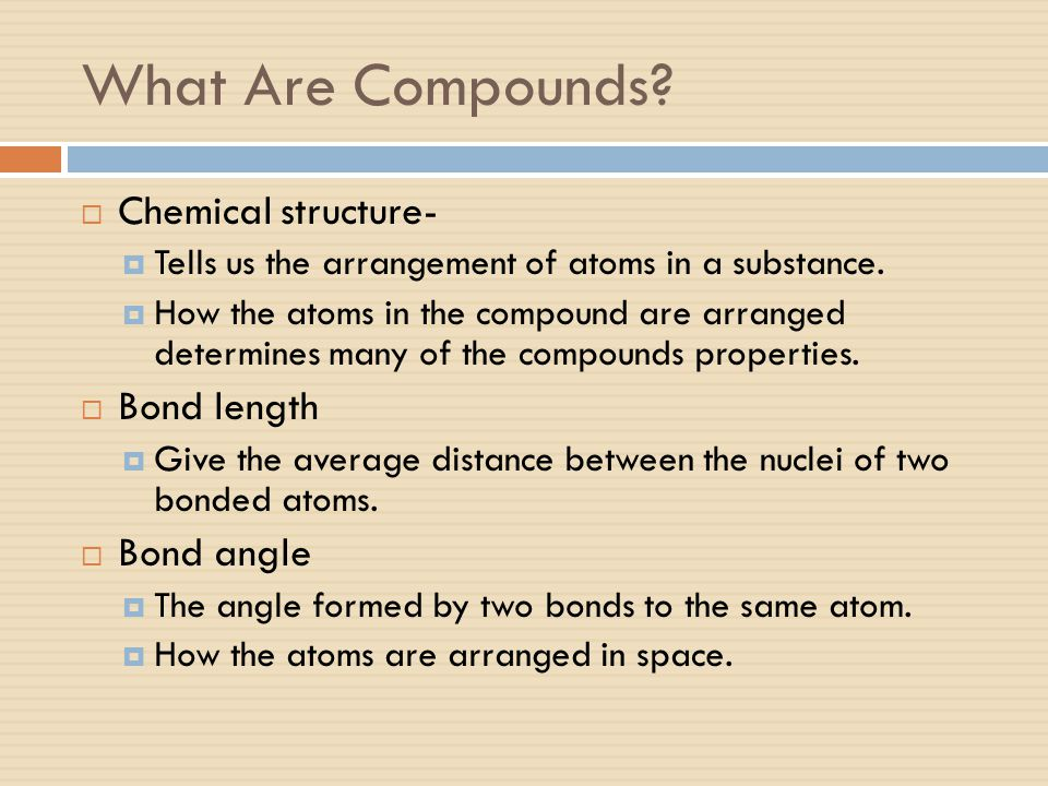 What Are Compounds Chemical structure- Bond length Bond angle
