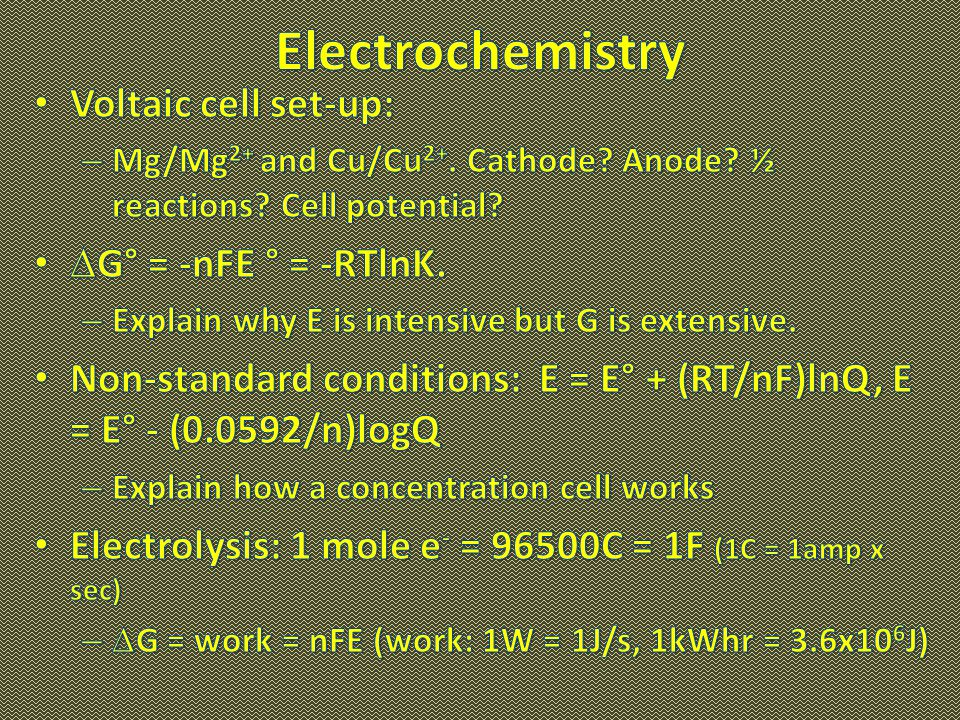Electrochemistry Voltaic cell set-up: G° = -nFE ° = -RTlnK.