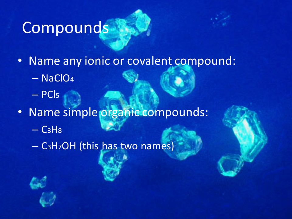 Compounds Name any ionic or covalent compound: