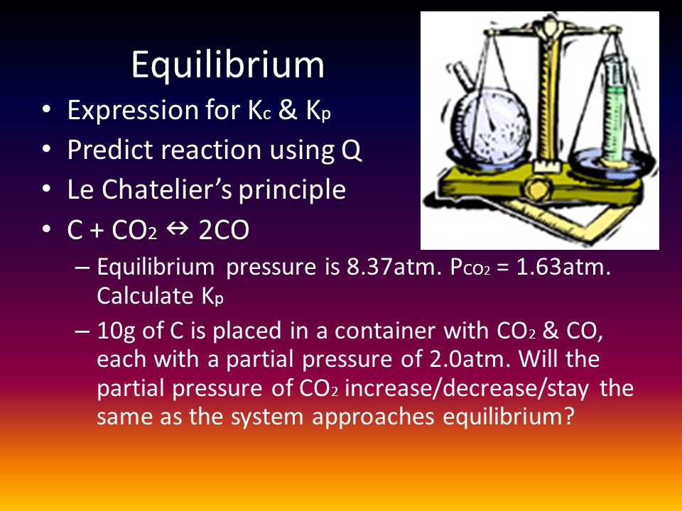 Equilibrium Expression for Kc & Kp Predict reaction using Q