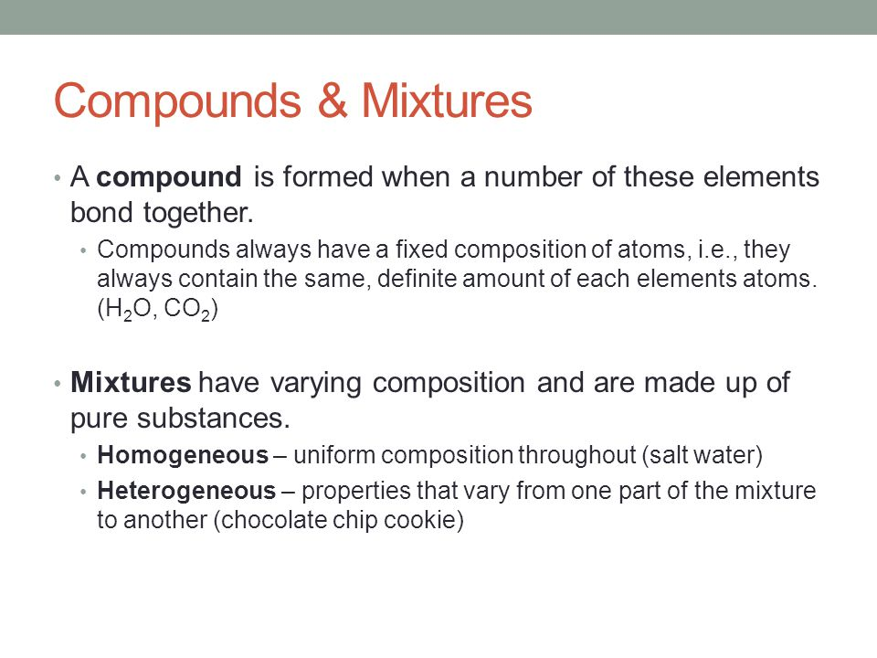 Compounds & Mixtures A compound is formed when a number of these elements bond together.