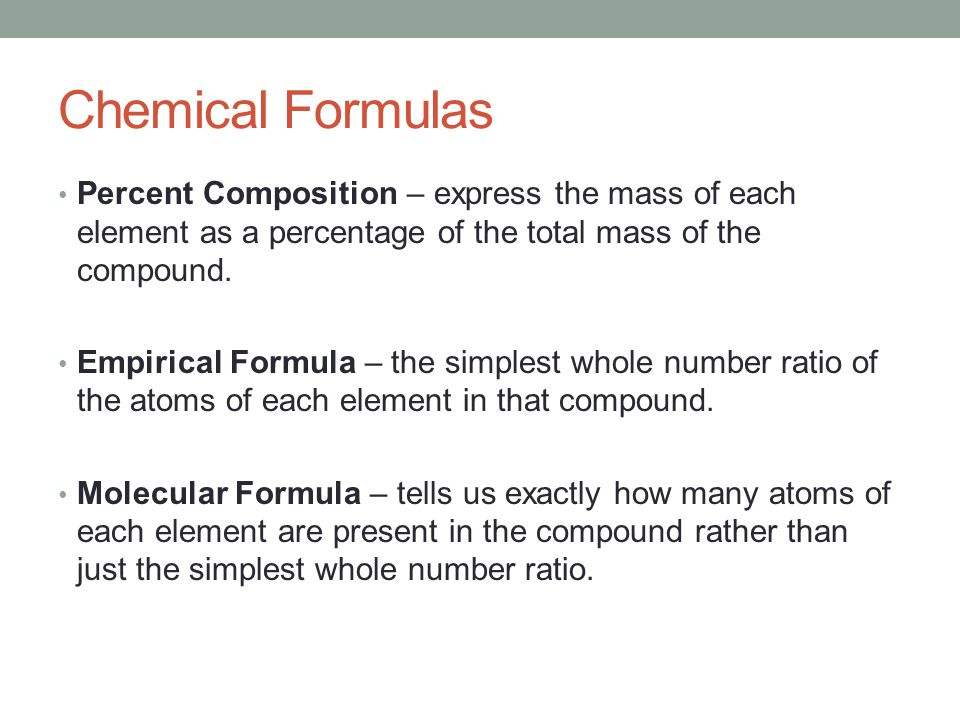 Chemical Formulas Percent Composition – express the mass of each element as a percentage of the total mass of the compound.