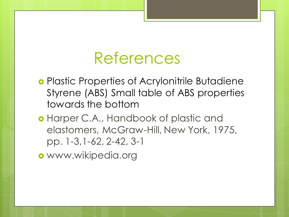 References Plastic Properties of Acrylonitrile Butadiene Styrene (ABS) Small table of ABS properties towards the bottom.