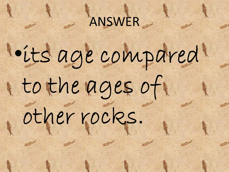 its age compared to the ages of other rocks.