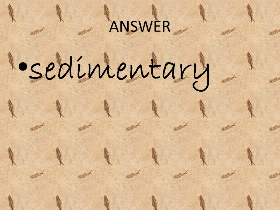 ANSWER sedimentary