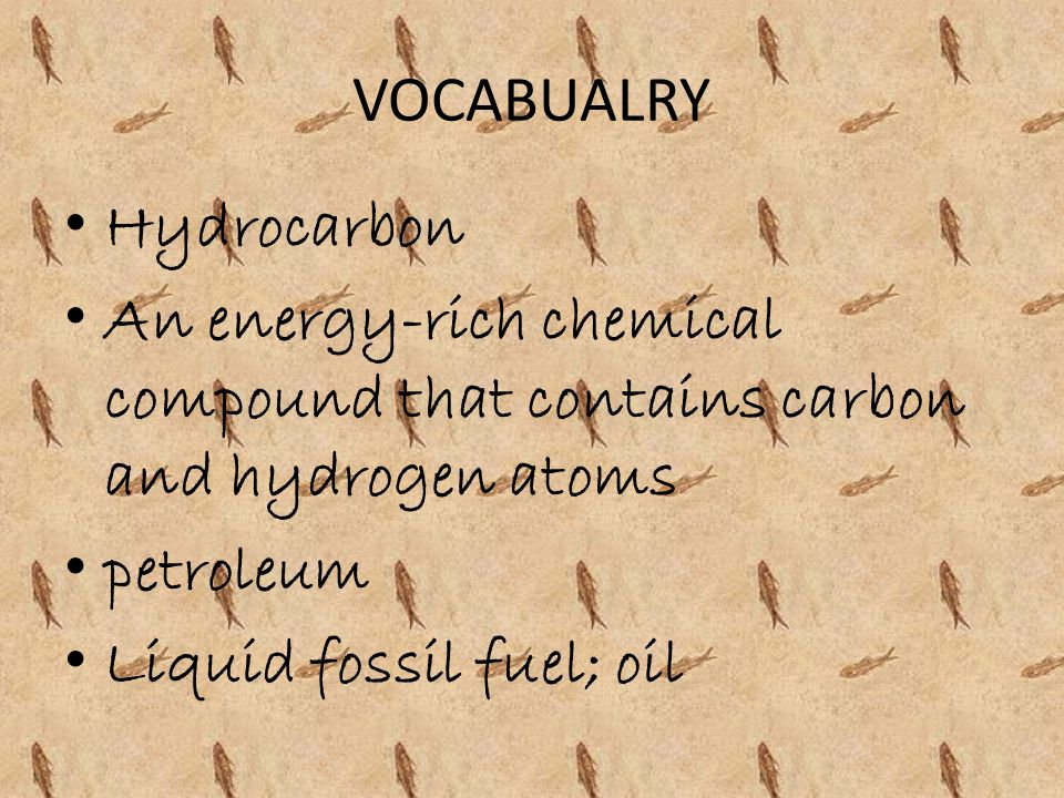 VOCABUALRY Hydrocarbon. An energy-rich chemical compound that contains carbon and hydrogen atoms. petroleum.