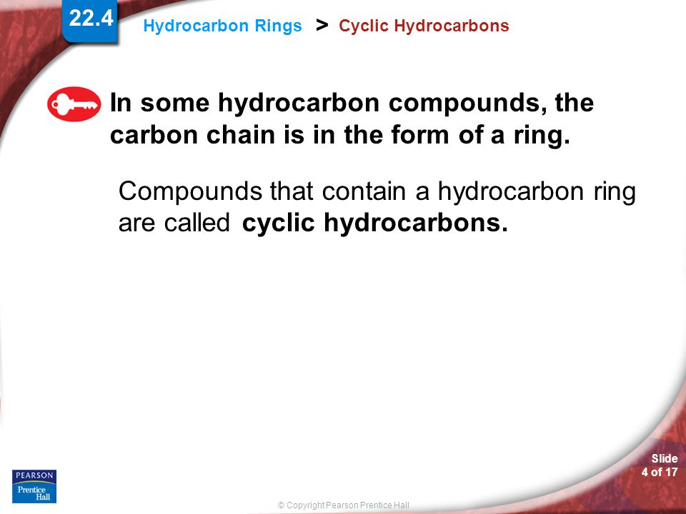 Cyclic Hydrocarbons In some hydrocarbon compounds, the carbon chain is in the form of a ring.