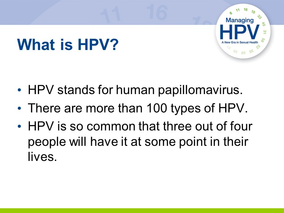 What is HPV HPV stands for human papillomavirus.