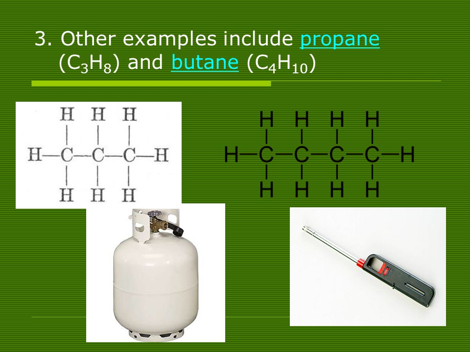 3. Other examples include propane (C3H8) and butane (C4H10)