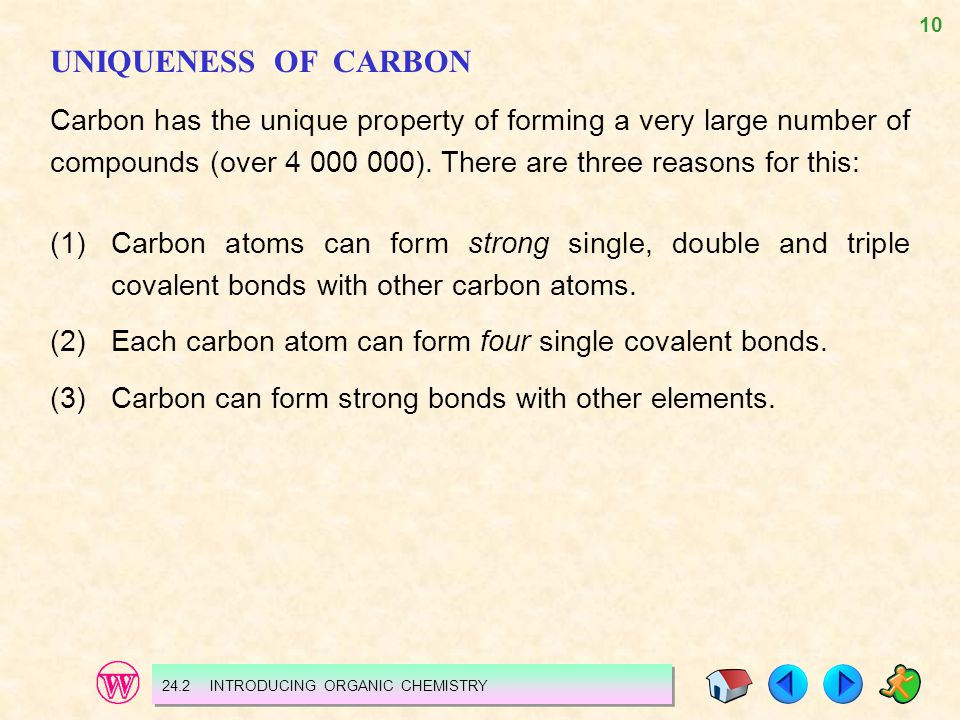 UNIQUENESS OF CARBON Carbon has the unique property of forming a very large number of compounds (over 4 000 000). There are three reasons for this: