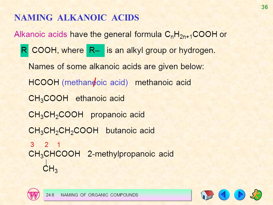 NAMING ALKANOIC ACIDS Alkanoic acids have the general formula CnH2n+1COOH or. R COOH, where R– is an alkyl group or hydrogen.