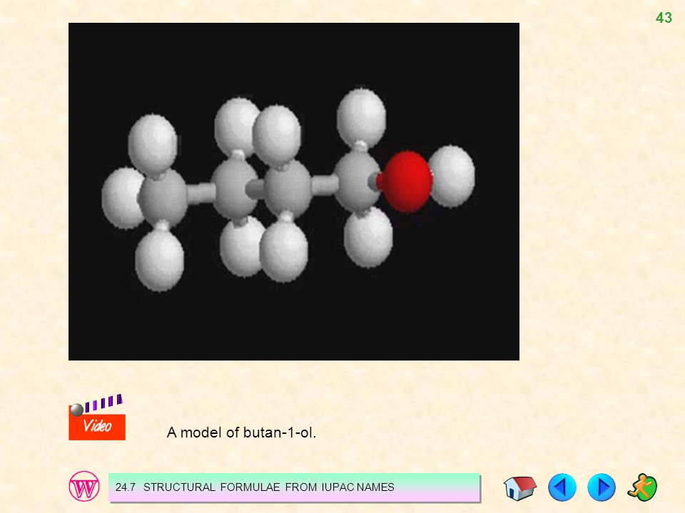 A model of butan-1-ol. 24.7 STRUCTURAL FORMULAE FROM IUPAC NAMES