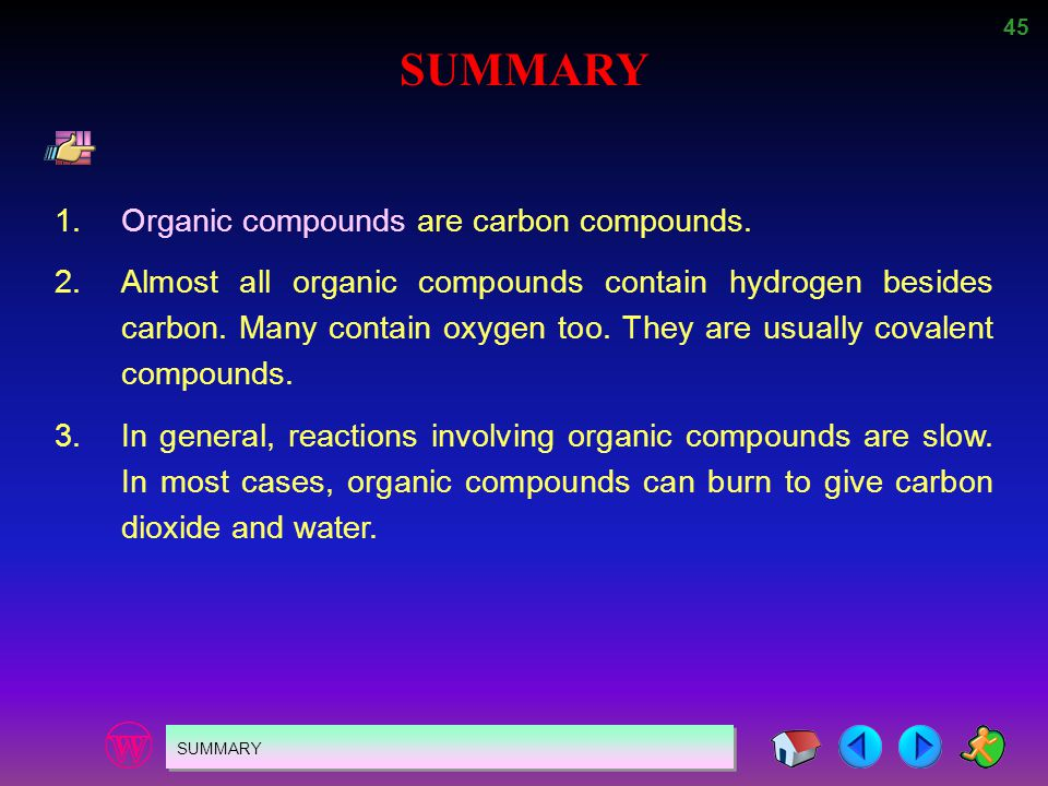 SUMMARY 1. Organic compounds are carbon compounds.