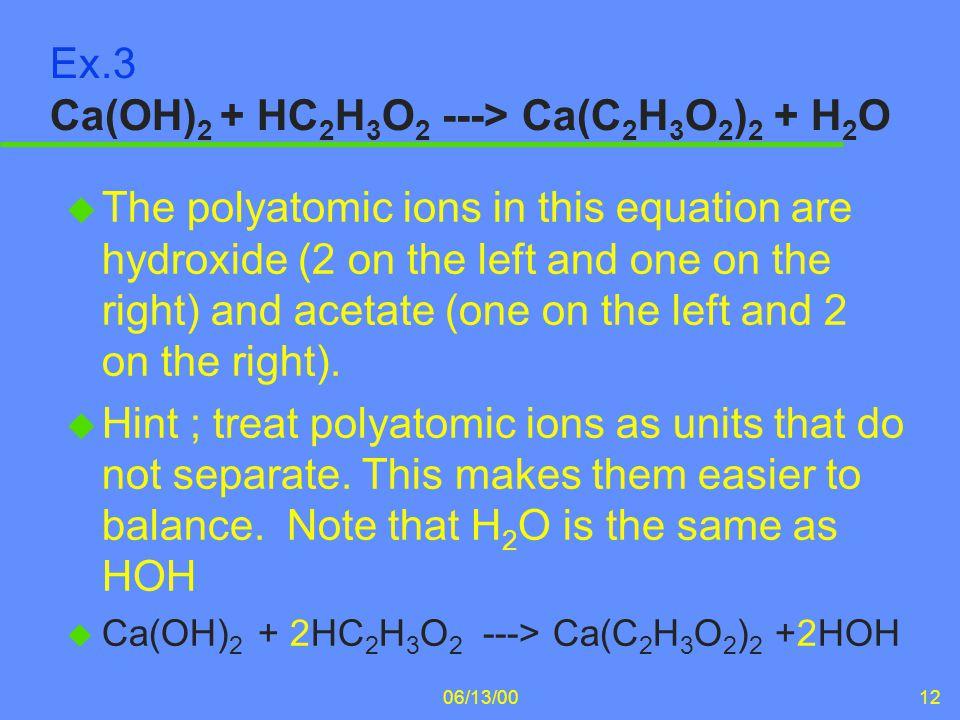 Ex.3 Ca(OH)2 + HC2H3O2 ---> Ca(C2H3O2)2 + H2O