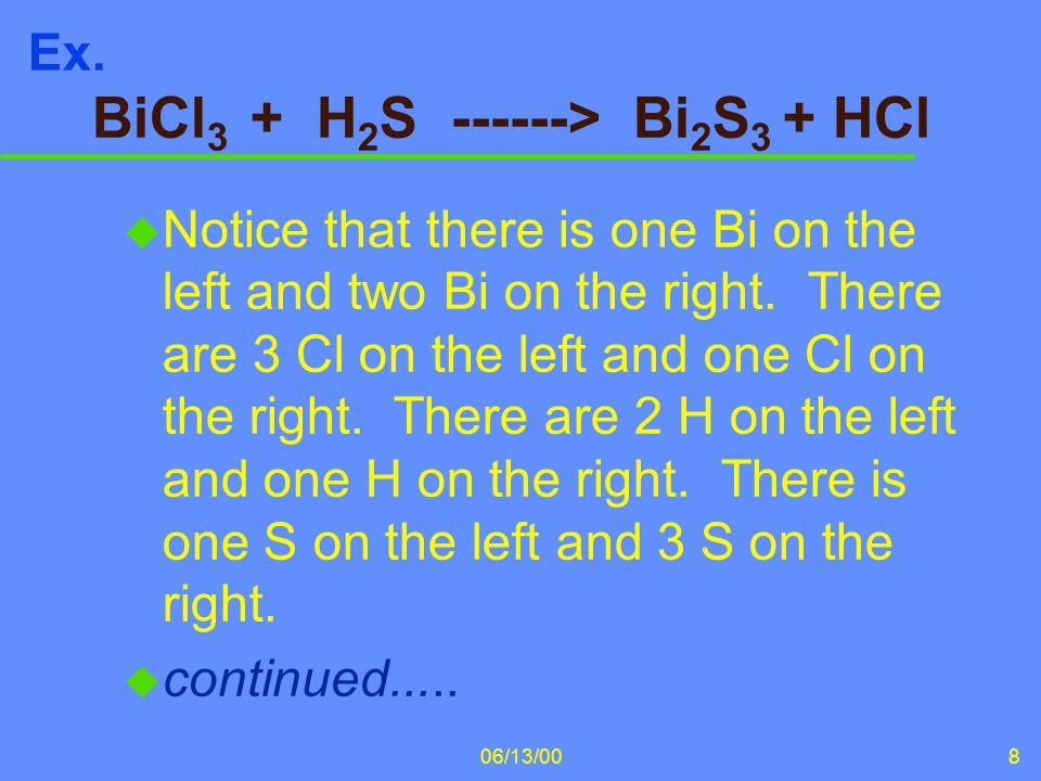 Ex. BiCl3 + H2S ------> Bi2S3 + HCl