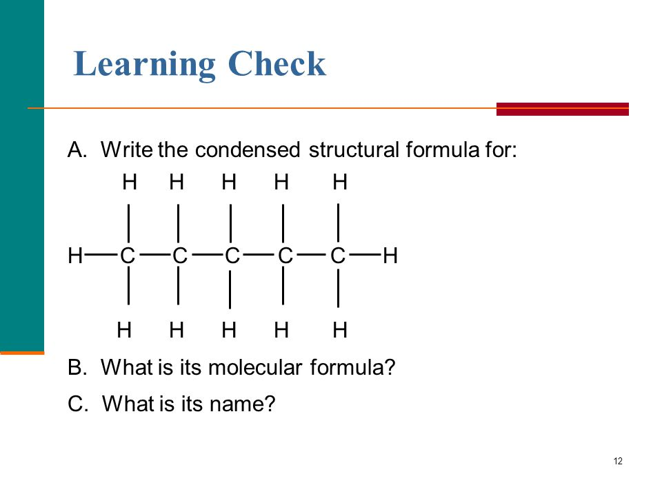 Learning Check A. Write the condensed structural formula for: