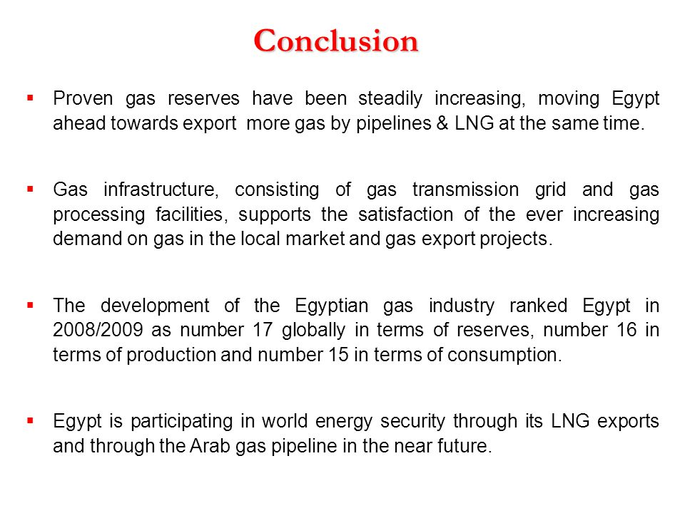 Conclusion Proven gas reserves have been steadily increasing, moving Egypt ahead towards export more gas by pipelines & LNG at the same time.