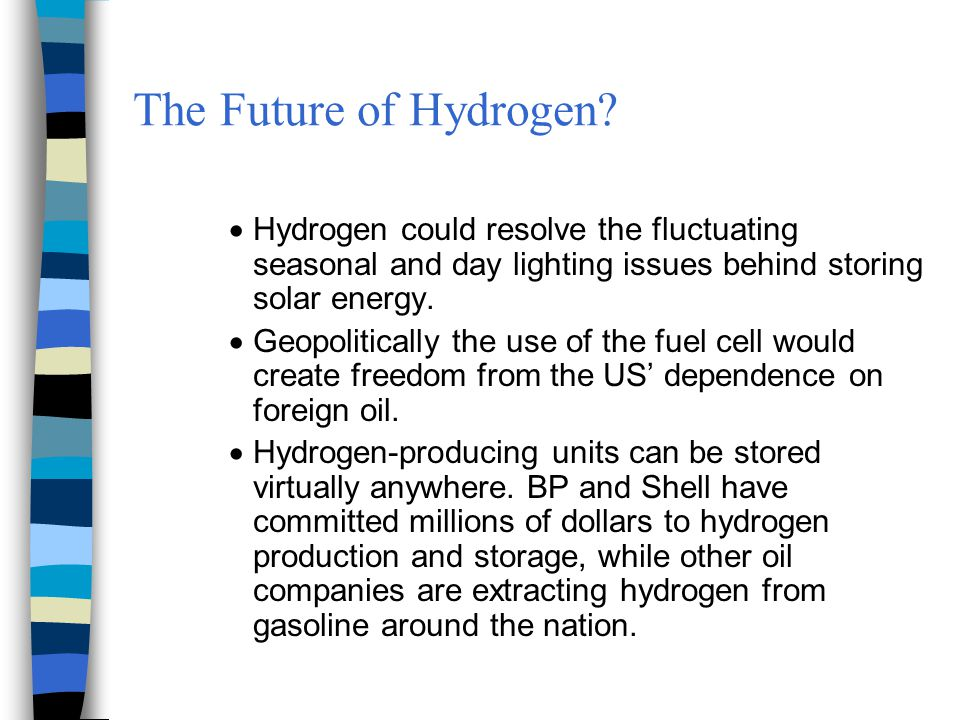 The Future of Hydrogen Hydrogen could resolve the fluctuating seasonal and day lighting issues behind storing solar energy.