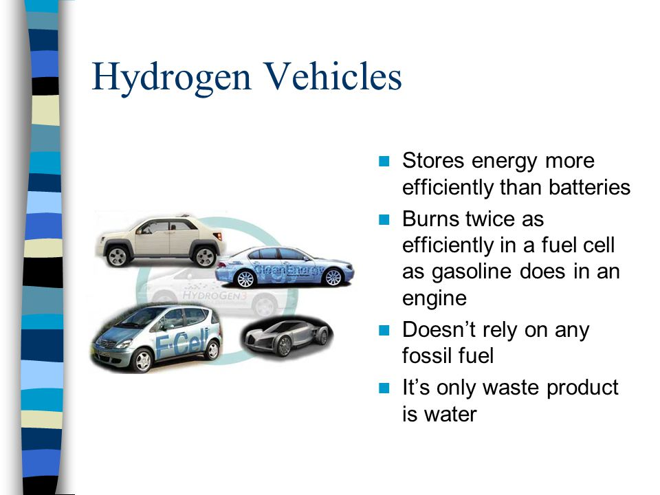 Hydrogen Vehicles Stores energy more efficiently than batteries
