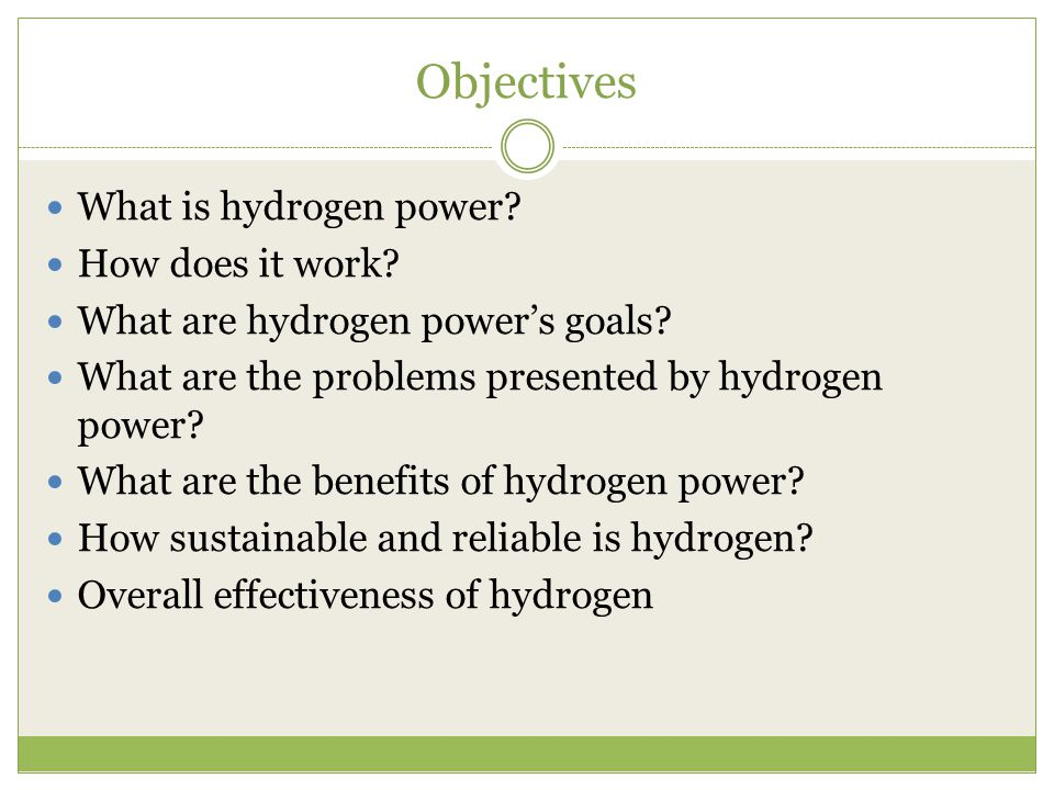 Objectives What is hydrogen power How does it work