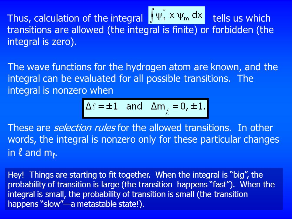 Thus, calculation of the integral tells us which transitions are allowed (the integral is finite) or forbidden (the integral is zero).