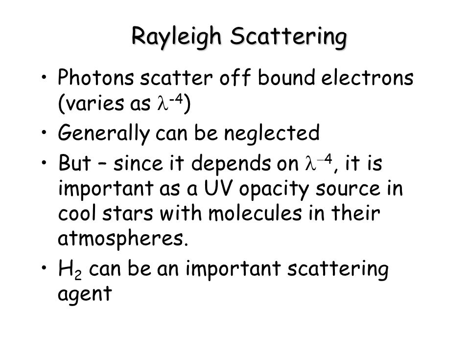 Rayleigh Scattering Photons scatter off bound electrons (varies as l-4) Generally can be neglected.