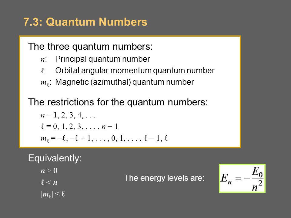 7.3: Quantum Numbers The three quantum numbers: