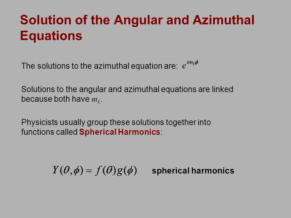 Solution of the Angular and Azimuthal Equations