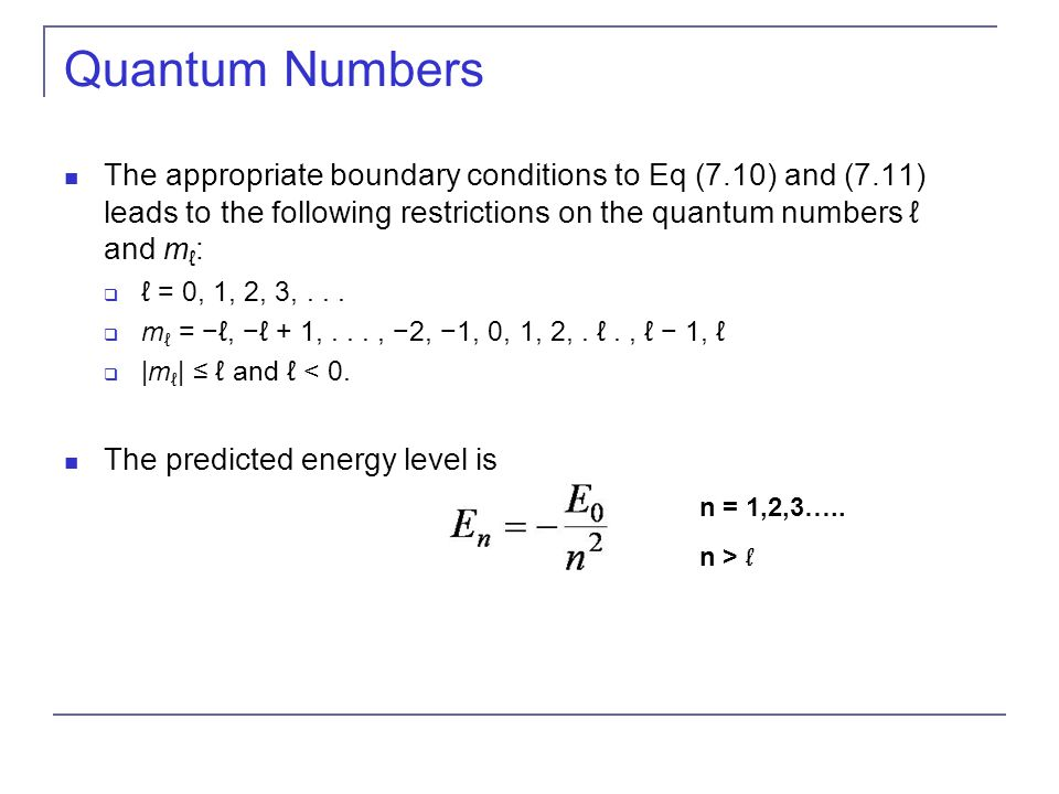 Quantum Numbers The appropriate boundary conditions to Eq (7.10) and (7.11) leads to the following restrictions on the quantum numbers ℓ and mℓ:
