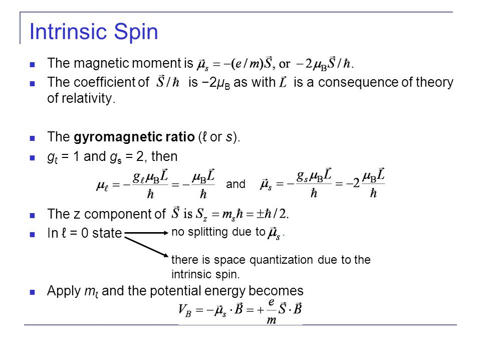 Intrinsic Spin The magnetic moment is .