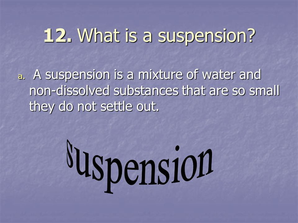 12. What is a suspension suspension