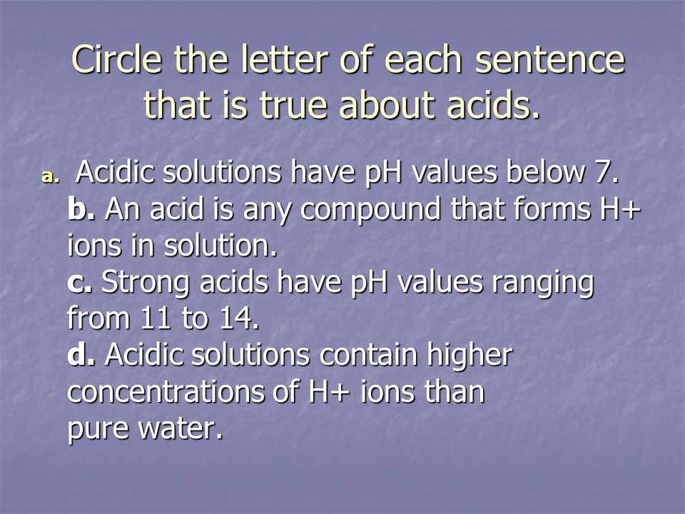 Circle the letter of each sentence that is true about acids.