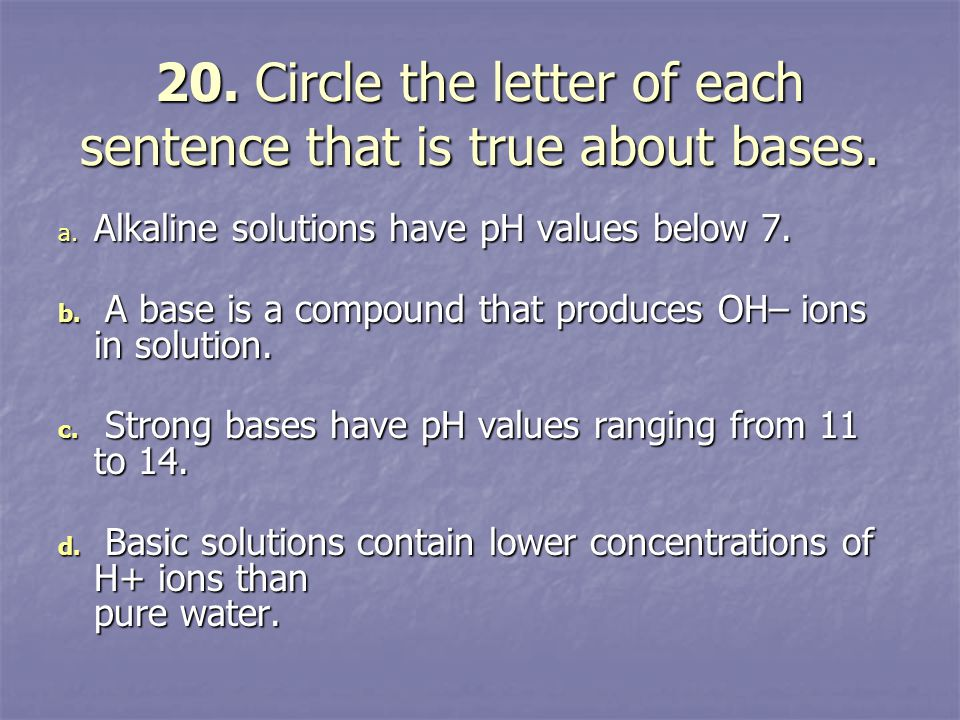 20. Circle the letter of each sentence that is true about bases.