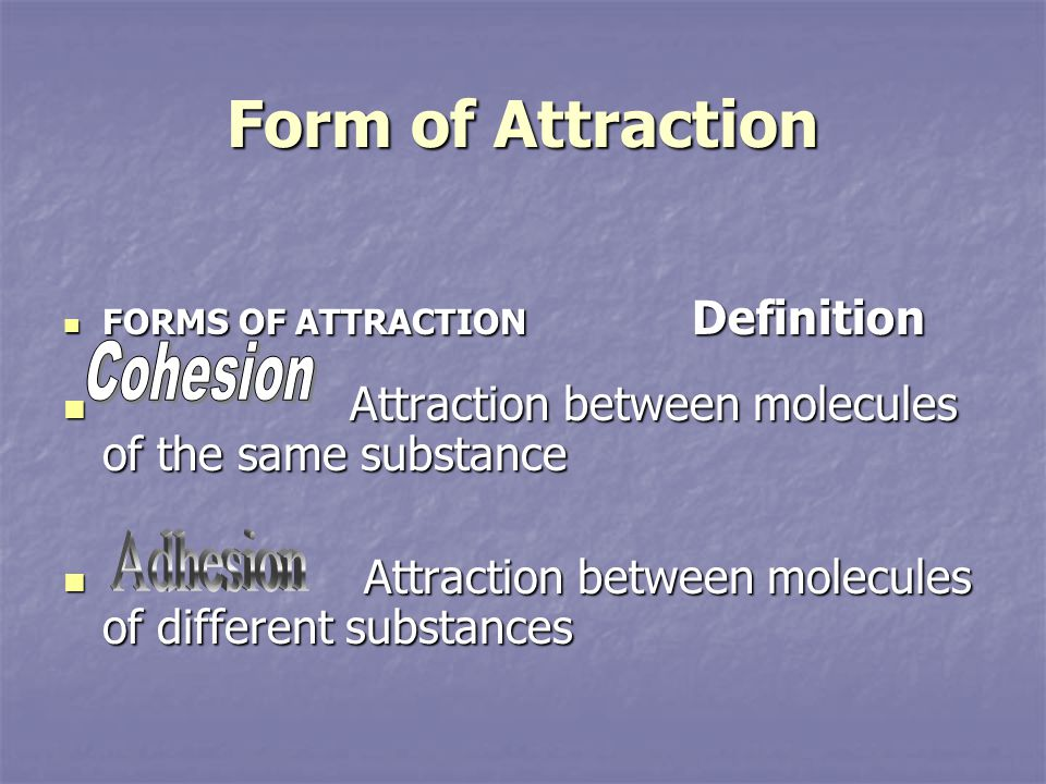 Form of Attraction Cohesion Adhesion