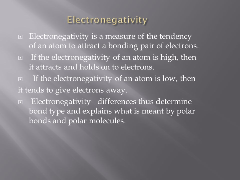 Electronegativity Electronegativity is a measure of the tendency of an atom to attract a bonding pair of electrons.