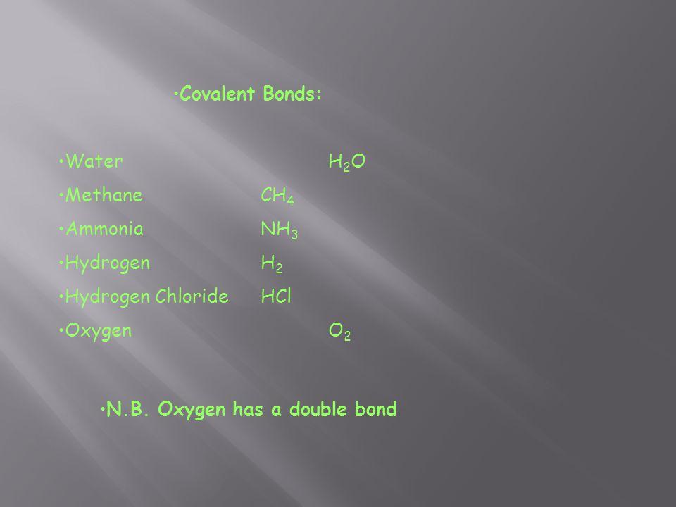 N.B. Oxygen has a double bond