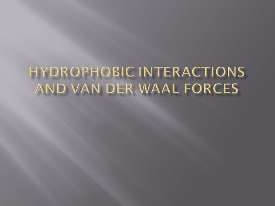 Hydrophobic interactions and van der waal forces