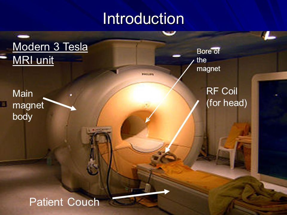 Introduction Modern 3 Tesla MRI unit Patient Couch RF Coil (for head)