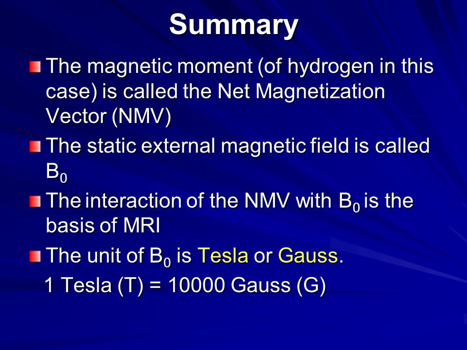 Summary The magnetic moment (of hydrogen in this case) is called the Net Magnetization Vector (NMV)
