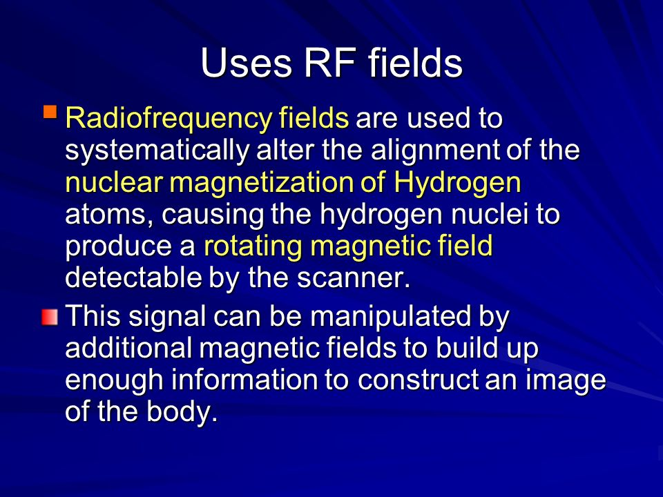 Uses RF fields