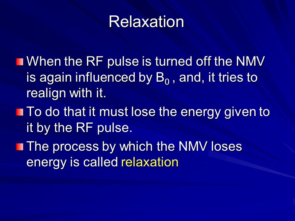 Relaxation When the RF pulse is turned off the NMV is again influenced by B0 , and, it tries to realign with it.